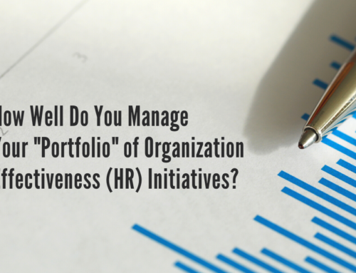 "How Well Do You Manage Your ""Portfolio"" of Organization Effectiveness (HR) Initiatives?"